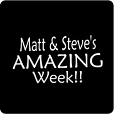 Matt and Steve's Amazing Week